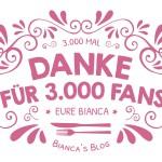 DANKE für über 3.000 BIANCAS BLOG – FANS!